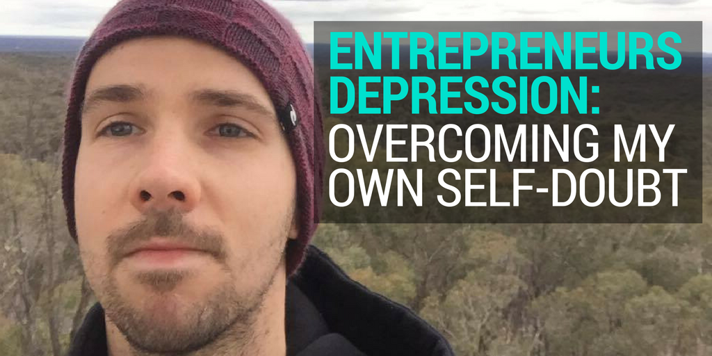 Entrepreneurs Depression: Overcoming My Own Self-Doubt